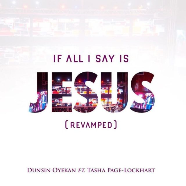Dunsin Oyekan - If all I say is Jesus
