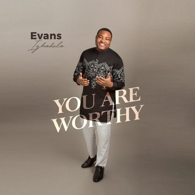 Evans Ighodalo - You are Worthy