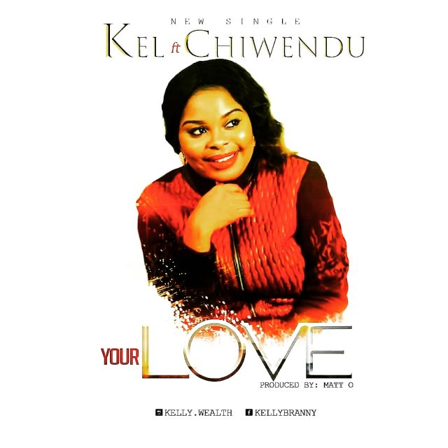 Kel - Your Love Ft. Chiwendu