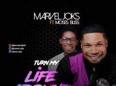 Marvel Joks - Turn My Life Around Ft. Moses Bliss