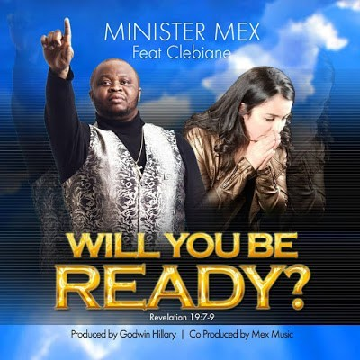 Minister Mex - Will You Be Ready Ft. Clebiane
