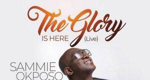 Sammie Okposo -The Glory Is Here