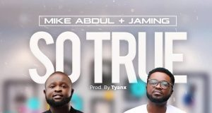 Mike Abdul Ft. Jaming – So True