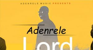 Adenrele - Lord You Reign