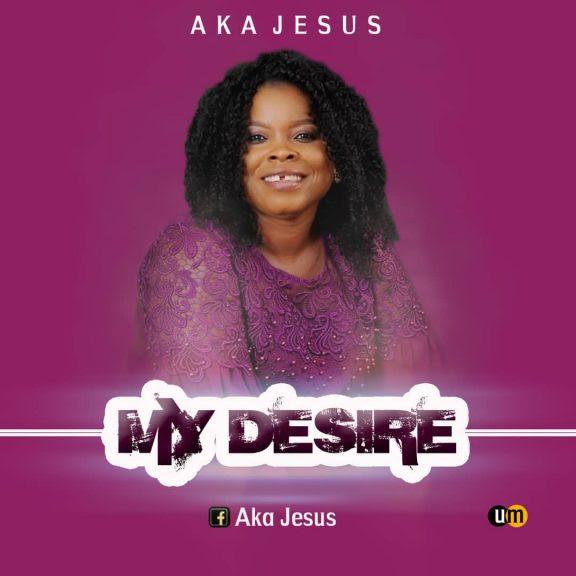 Aka Jesus – My Desire