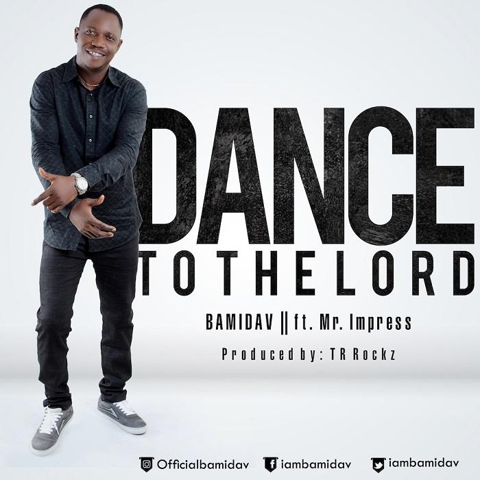 Bamidav - Dance To The Lord ft. Mr. Impress