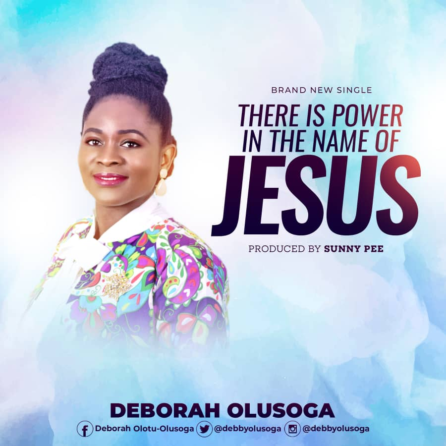 Deborah Olusoga - There Is Power In The Name Of Jesus