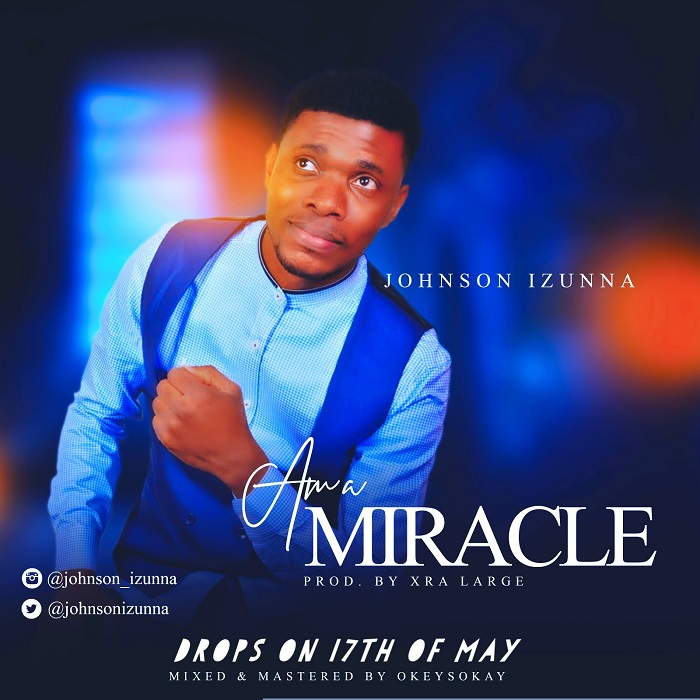 Johnson Izunna (Free Download Mp3) Am A Miracle « Gospel
