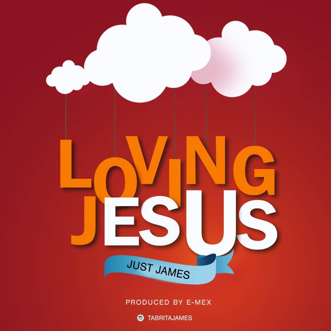 Just James - Loving Jesus