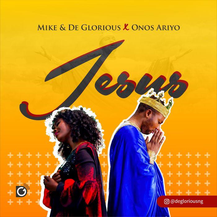 Mike & De Glorious Ft. Onos – Jesus