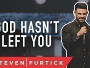 Pastor Steven Furtick - God Hasn't Left You