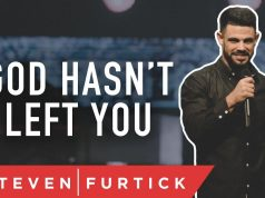 Pastor Steven Furtick - God Hasn't Left You