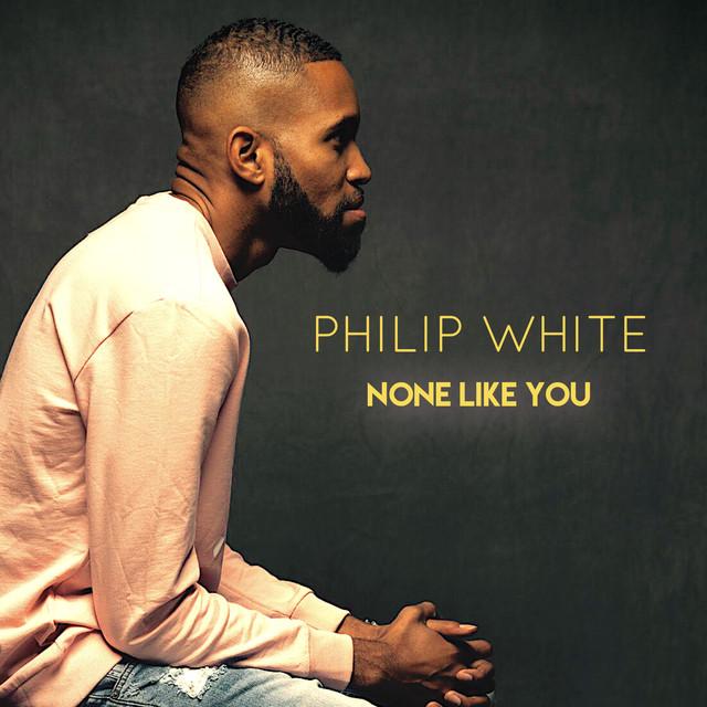 Philip White - None Like You