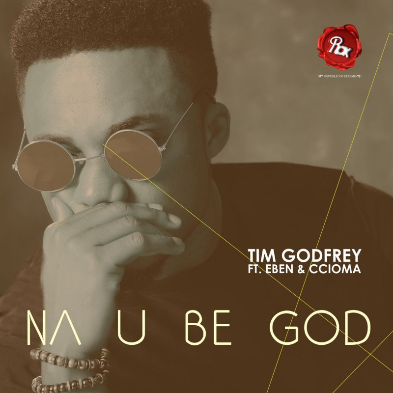 Tim Godfrey - Na You Be God