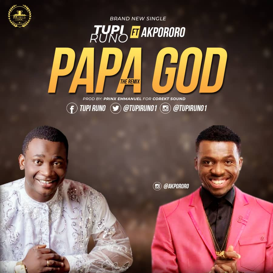 Tupi Runo Ft. Akpororo - Papa God (Remix)