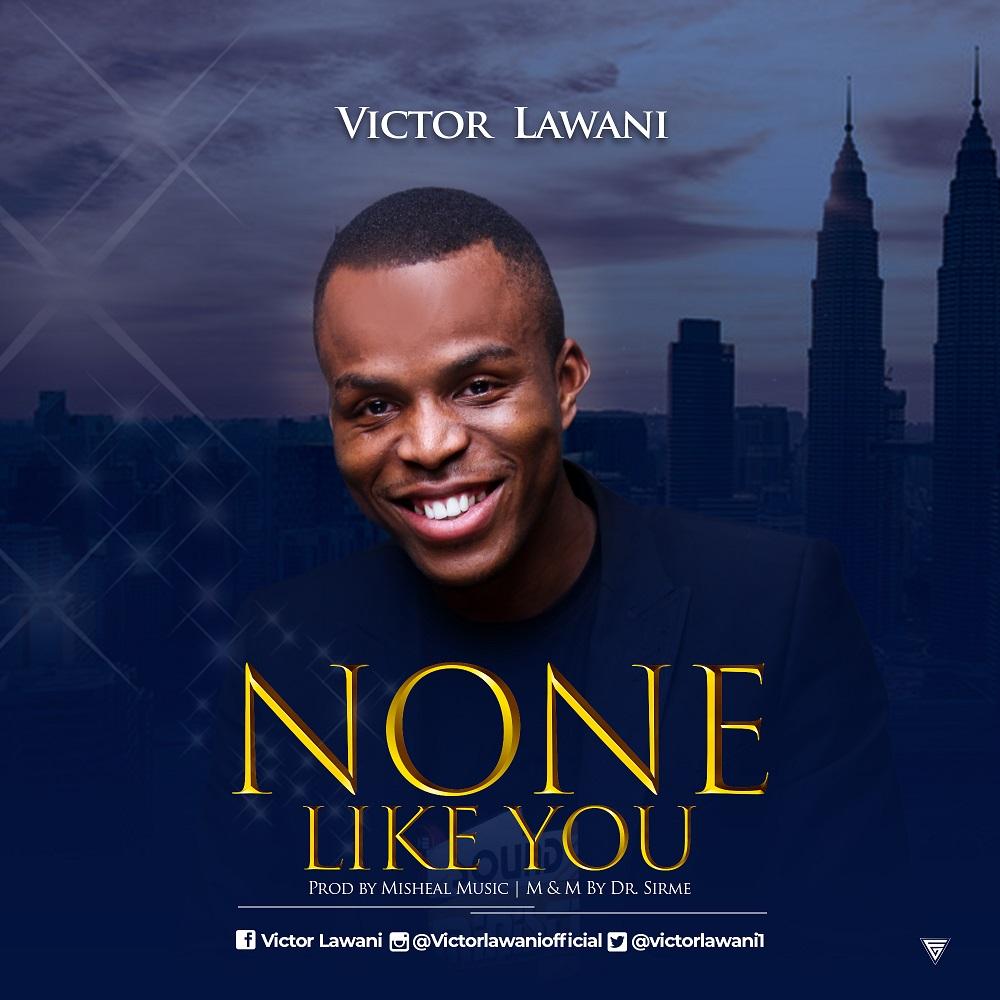 Victor Lawani - None Like You