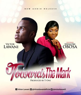 Victor Lawani - Towards the Mark ft. Shalom Obosa