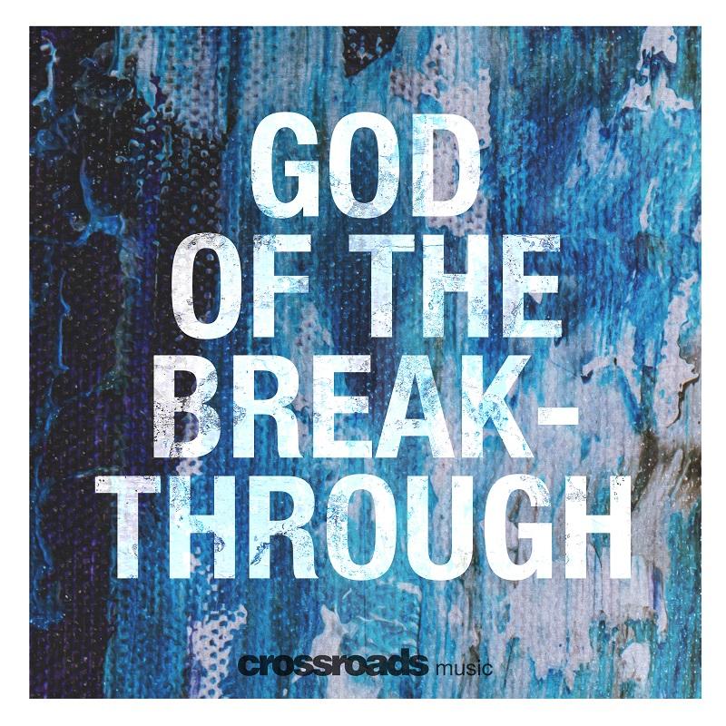 Crossroads Music - God Of The Breakthrough