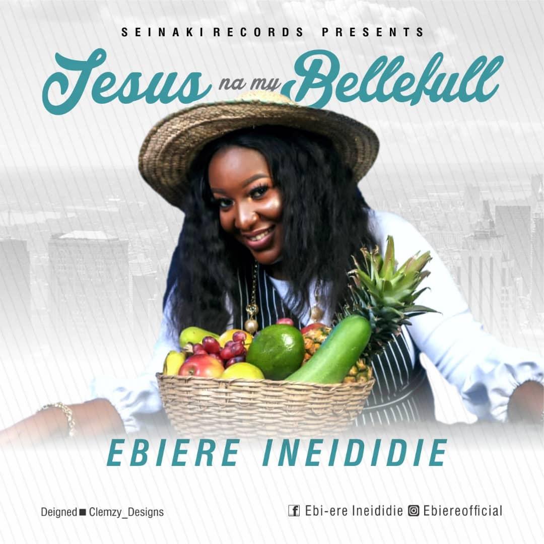 Ebiere Ineididie - Jesus Na My Bellefull