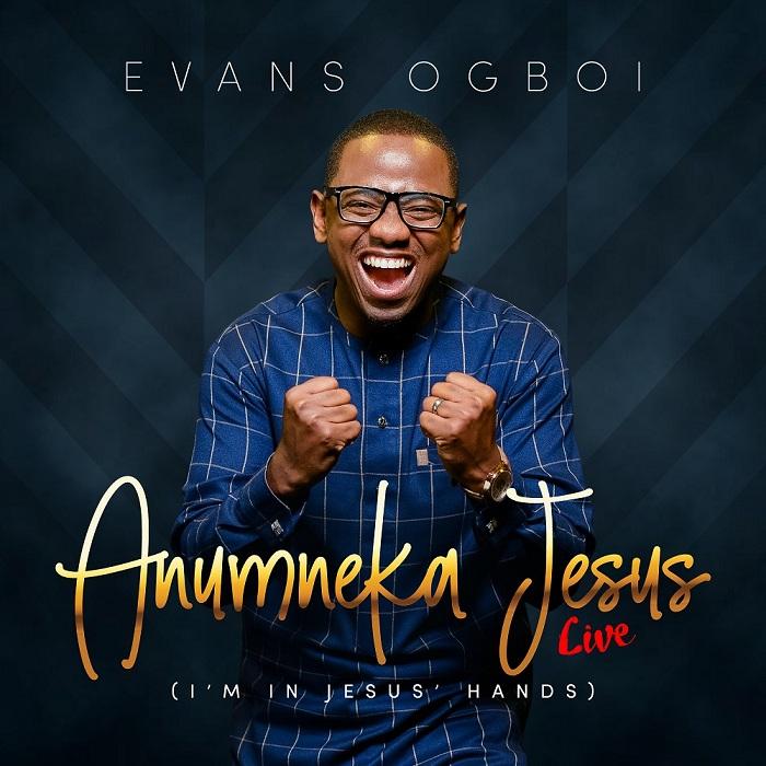 Evans Ogboi - Anumneka Jesus