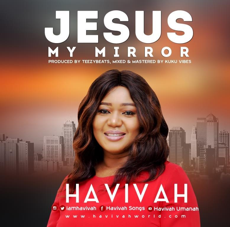 Havivah - Jesus My Mirror | Mp3 Download » Free Gospel Songs