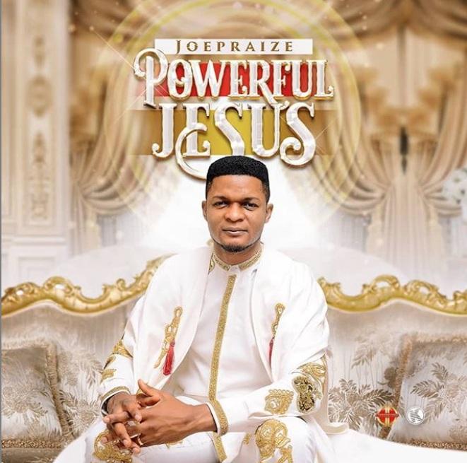 Joe Praize – Powerful Jesus