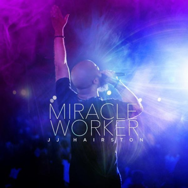 New Album by JJ Hairston and Youthful Praise Miracle Worker