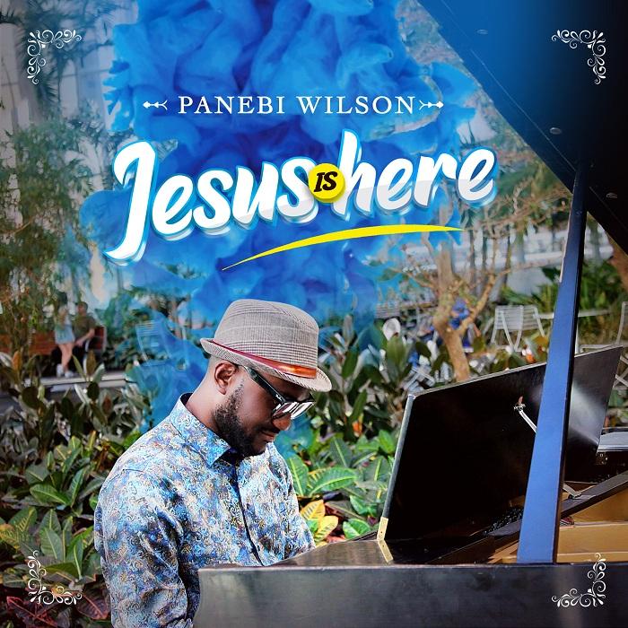 Panebi Wilson - Jesus is Here