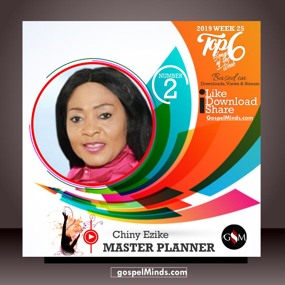 Top 6 2019 WK-25 Latest Gospel Songs of The Week (Chiny Ezike - Master Planner)