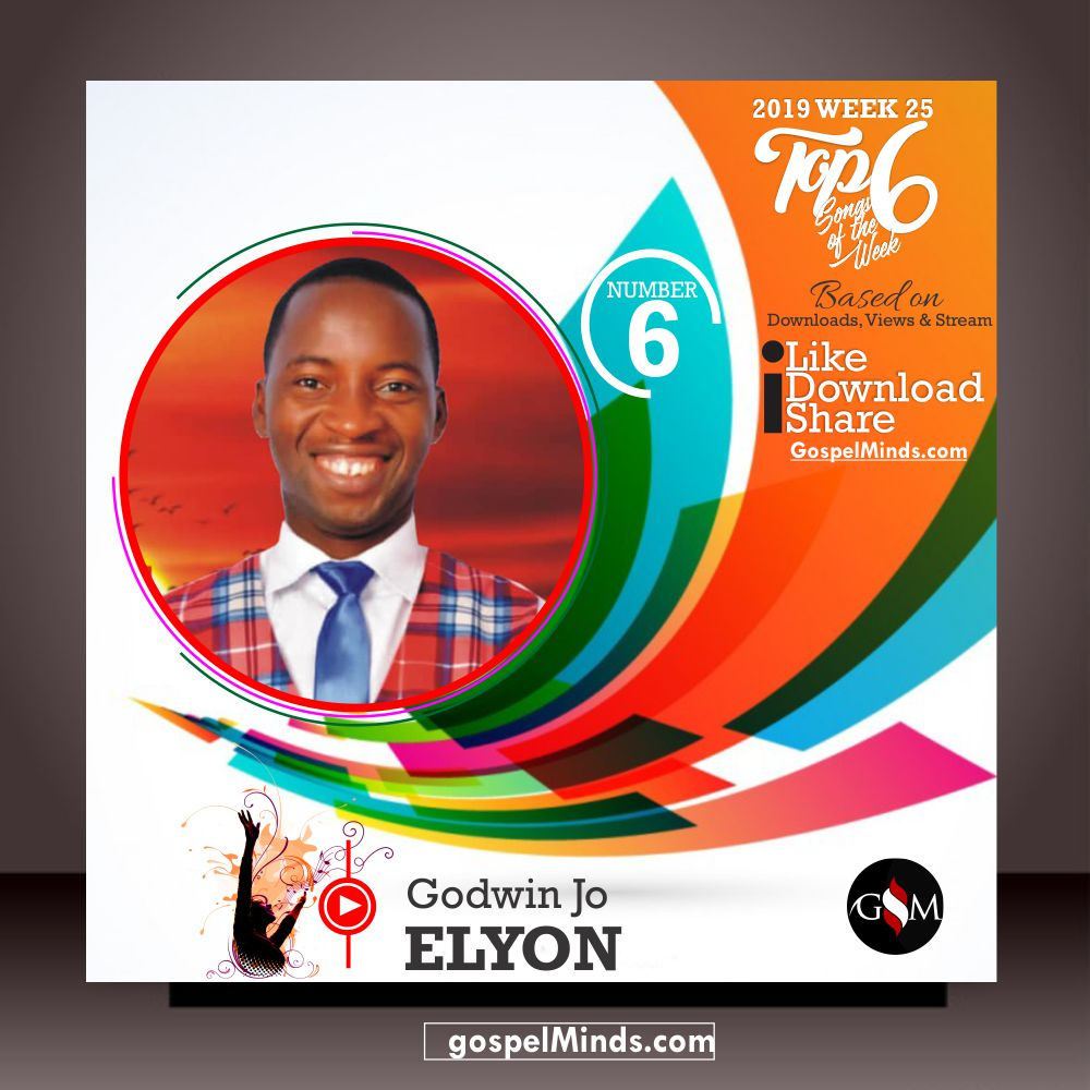 Top 6 2019 WK-25 Latest Gospel Songs of The Week (Godwin Jo - Elyon)