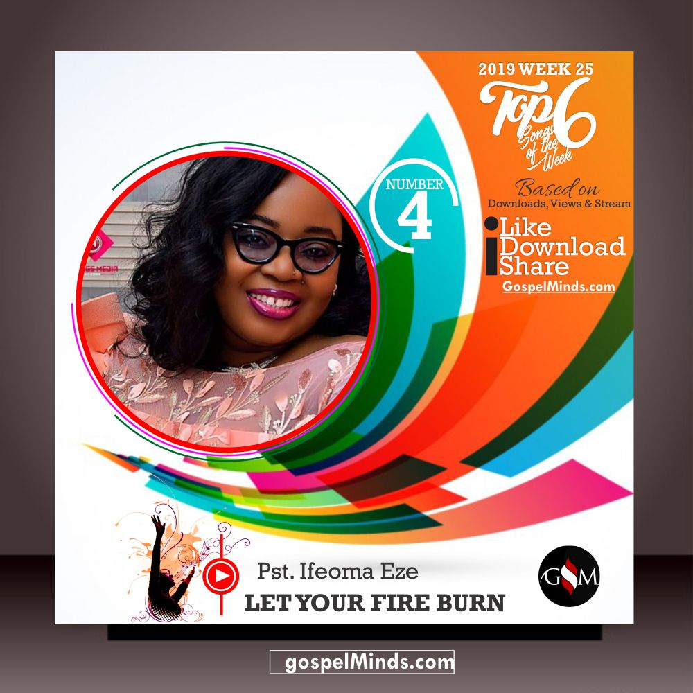 Top 6 2019 WK-25 Latest Gospel Songs of The Week (Ifeoma Eze - Let your Fire Burn)