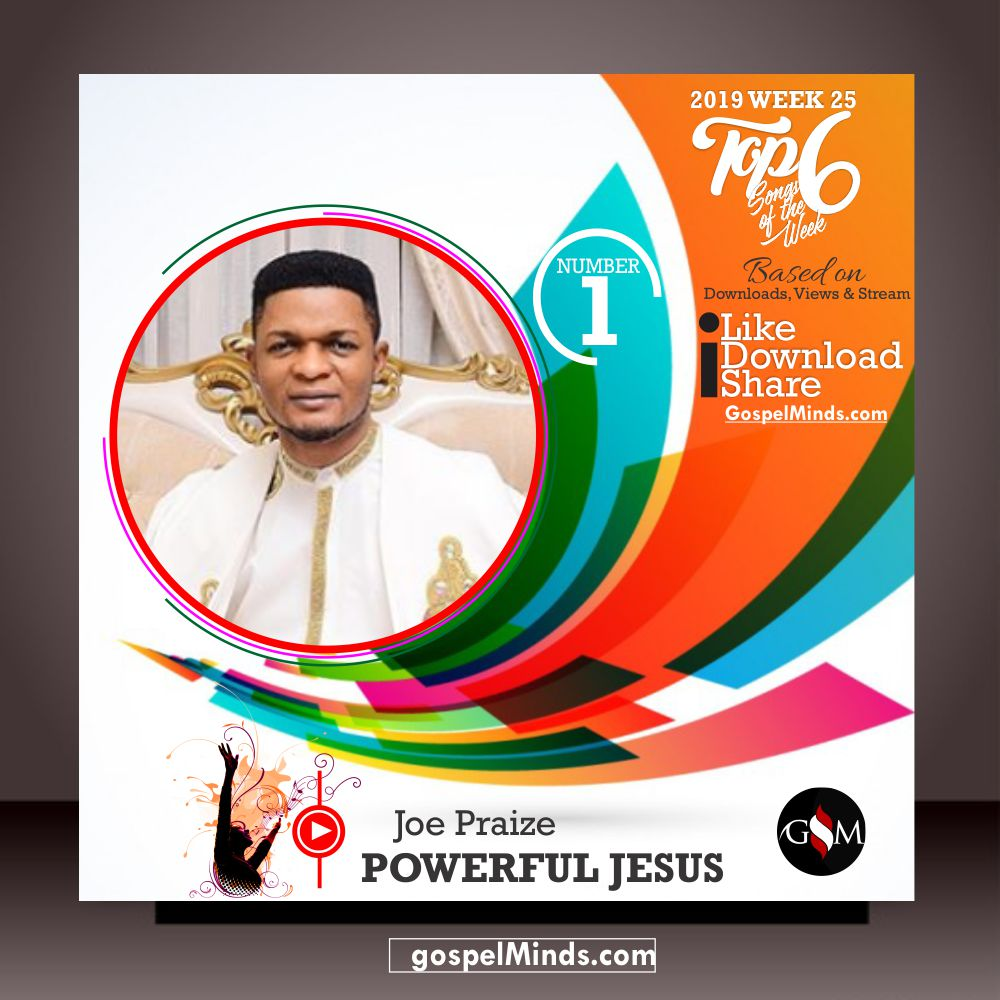 Top 6 2019 WK-25 Latest Gospel Songs of The Week (Joe Praize - Powerful Jesus)