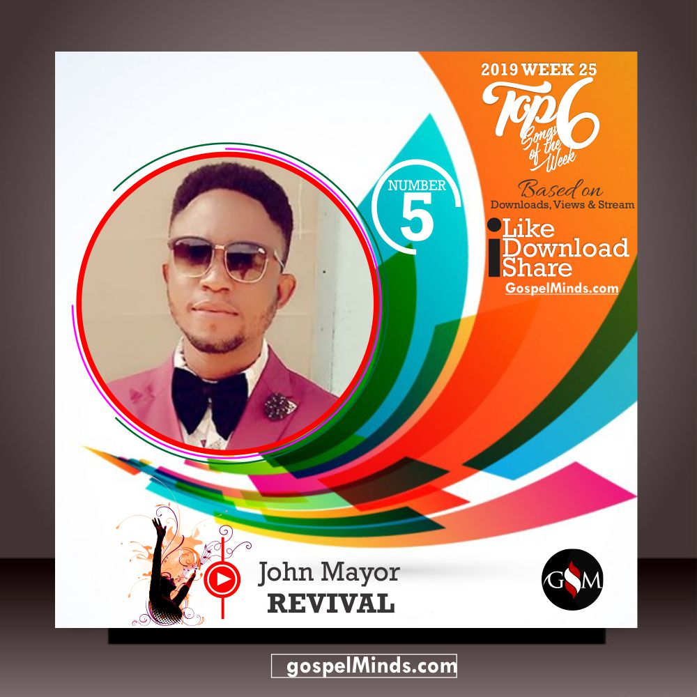 Top 6 2019 WK-25 Latest Gospel Songs of The Week (John Mayor - Revival)