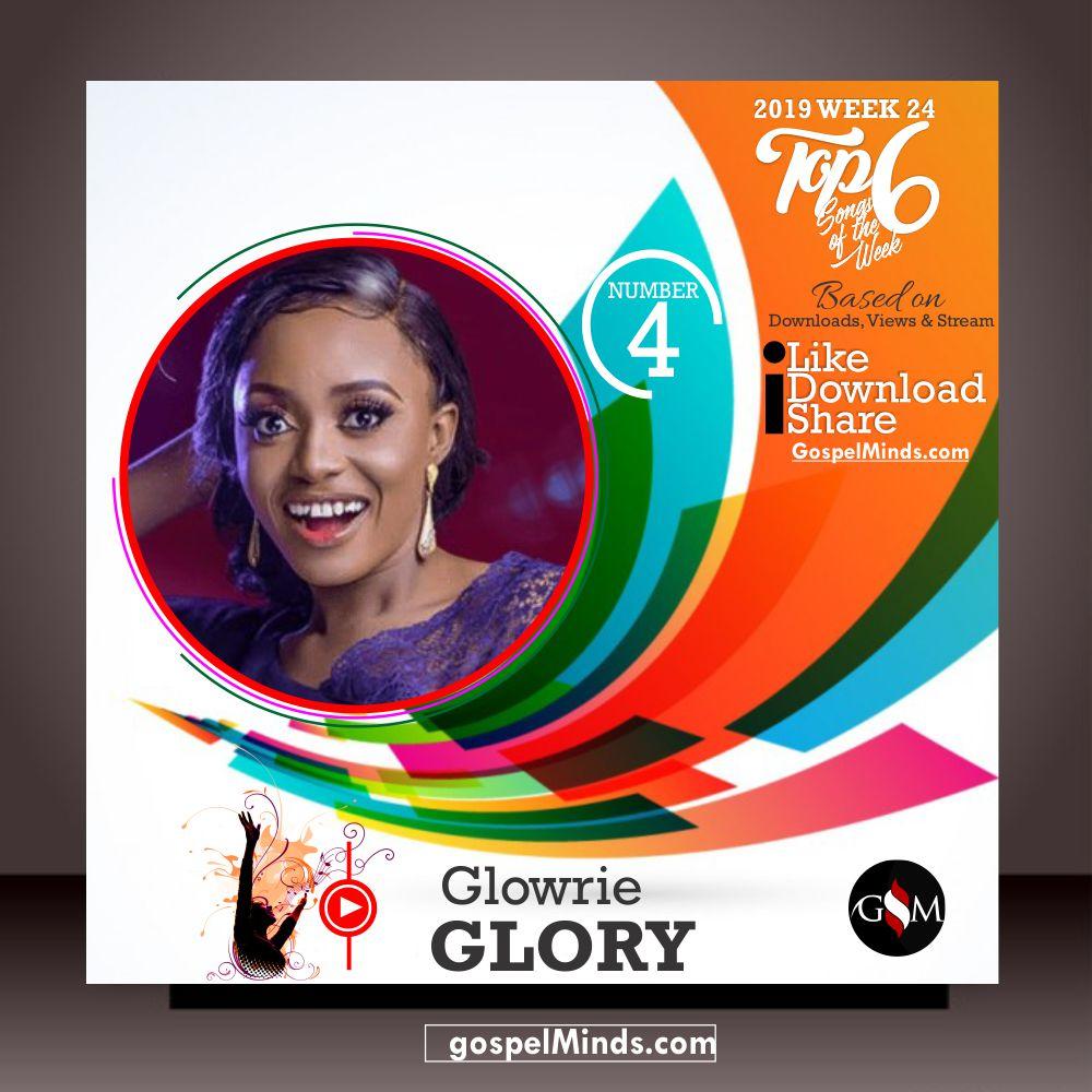 Top 6 Latest Gospel Songs of The Week 2019 WK-24 (Glowrie – Glory)