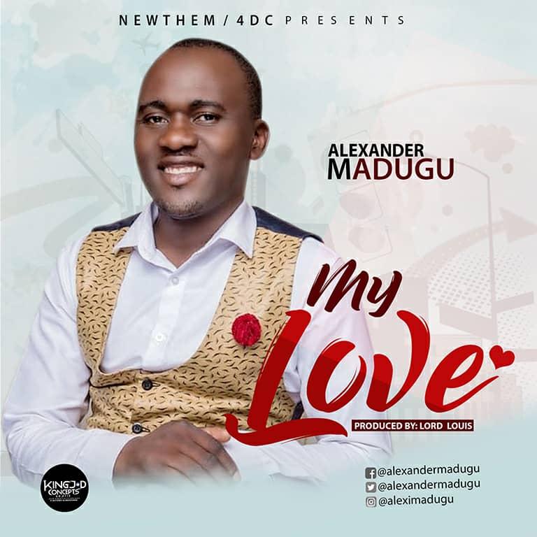 Alexander Madugu - My Love