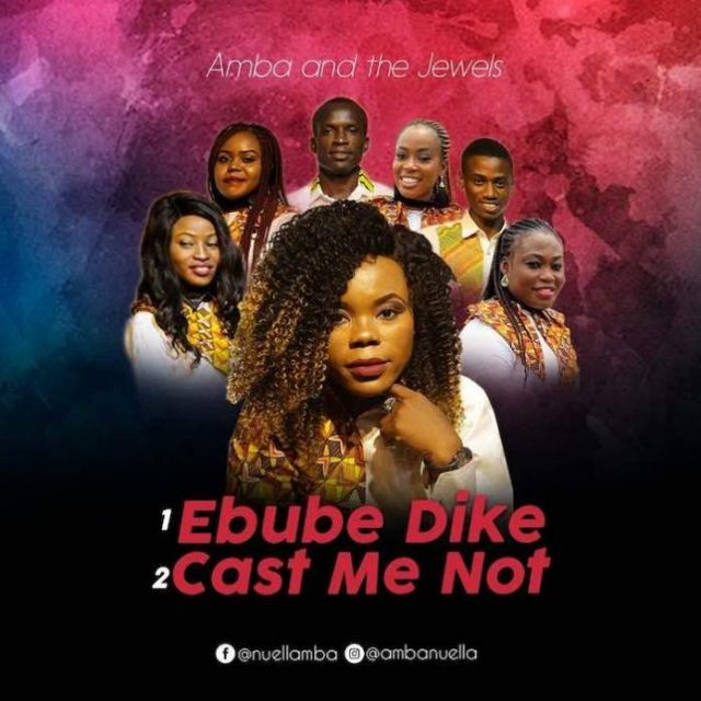 Amba and The Jewels - Ebube Dike & Cast me Not