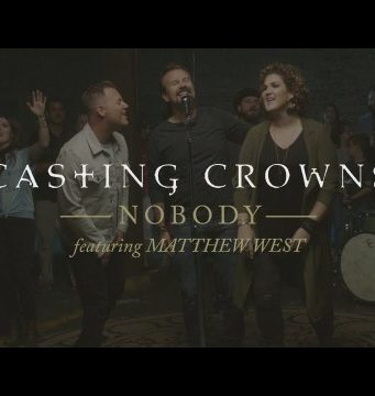 Casting Crowns - Nobody ft. Matthew West