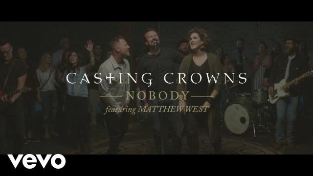 Casting Crowns - Nobody ft. Matthew West