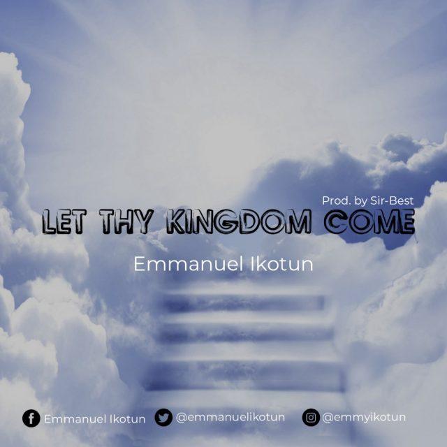 Emmanuel Ikotun - Let Thy Kingdom Come