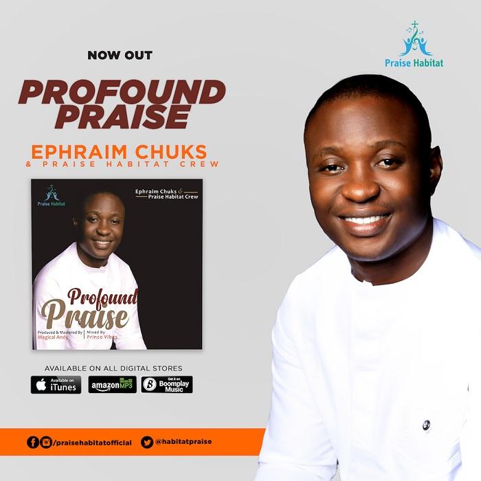 Ephraim Chuks & Praise Habitat Crew – Profound Praise