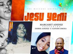 Margaret Adedeji - Jesu Yemi (Jesus Befits) Ft. Debbie Adedeji & Kayode Omosa