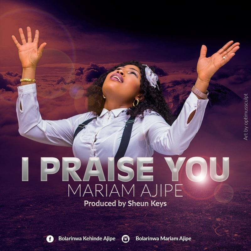 Mariam Ajipe - I Praise You