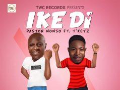 Pastor Nonso - Ike Di Ft. TKeyz