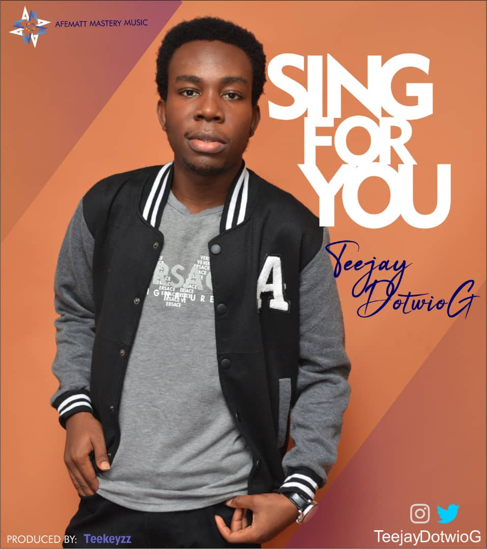 Teejay DotwioG - Sing For You