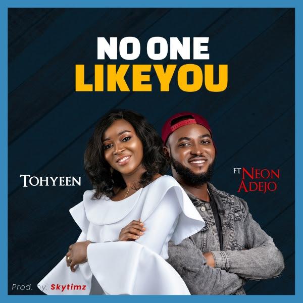 Tohyeen - No One Like You Ft. Neon Adejo