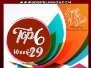 Top 6 Latest Nigerian Gospel Songs of The Week – 2019 WK-29