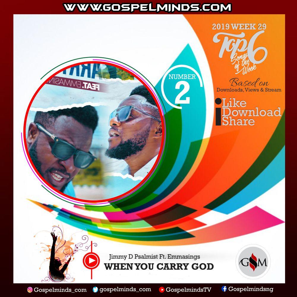 Top 6 Latest Nigerian Gospel Songs of The Week – 2019 WK-29 (Jimmy D Psalmist – When You Carry God Ft. Emmasings)