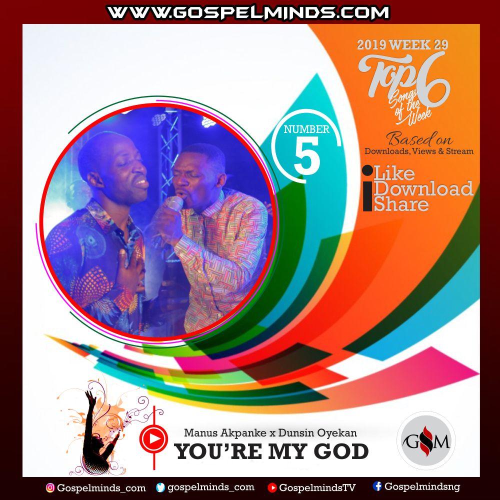 Top 6 Latest Nigerian Gospel Songs of The Week – 2019 WK-29 (Manus Akpanke – You're My God Ft. Dunsin Oyekan)