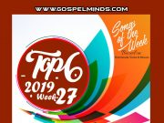 Top 6 Latest Nigerian Gospel Songs of The Week 2019 WK-27
