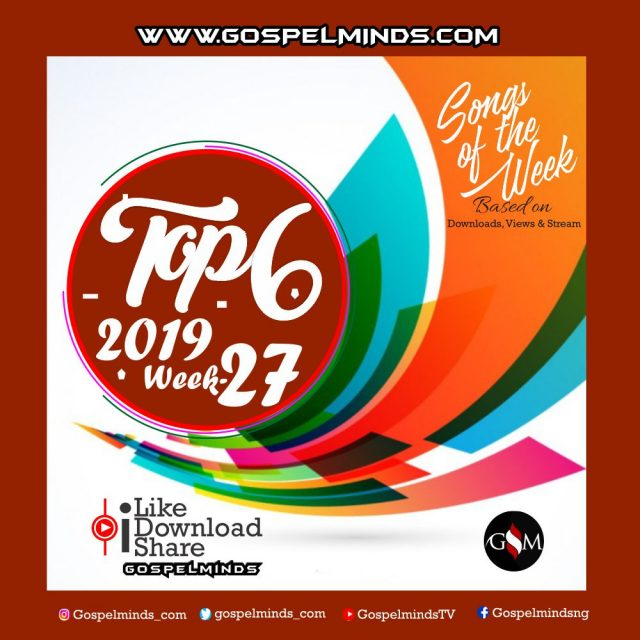 Top 6 Latest Nigerian Gospel Songs of The Week 2019 WK-27